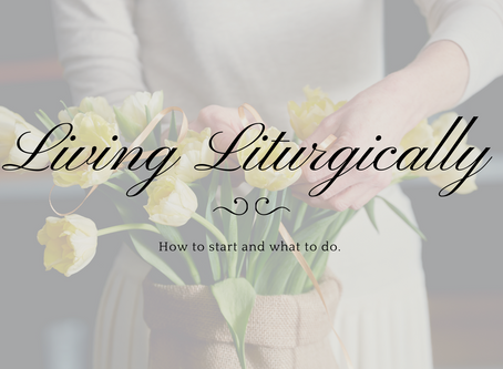 How to Start Living Liturgically