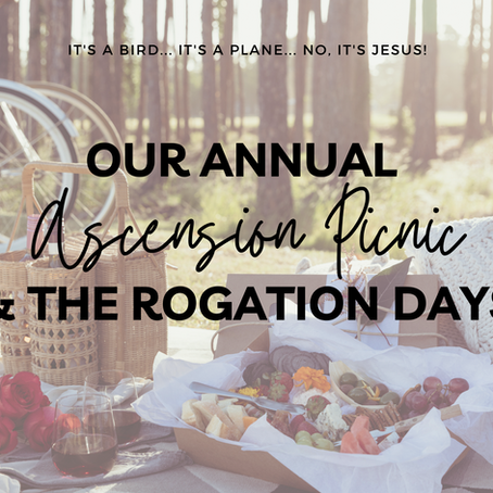 Our Annual Ascension Picnic & The Rogation Days
