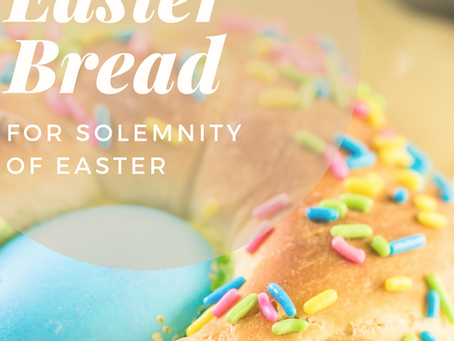 Italian Easter Bread- Solemnity of Easter -April 12
