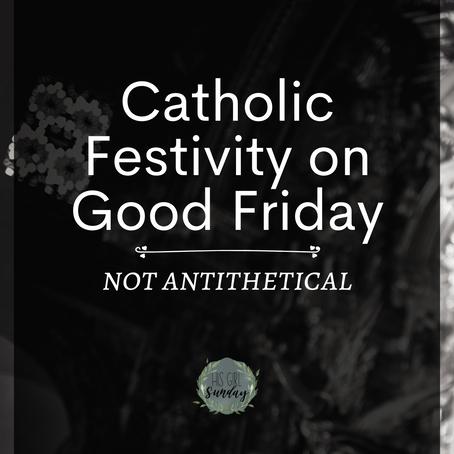 Catholic Festivity on Good Friday, Not Antithetical