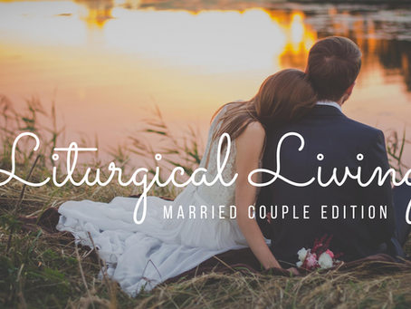 Liturgical Living for Married Couples