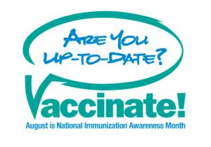 August is National Immunization Awareness Month.