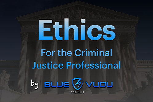 Ethics for the Criminal Justice Professional