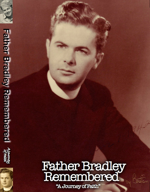 Father Bradley Remembered - A Journey Of Faith