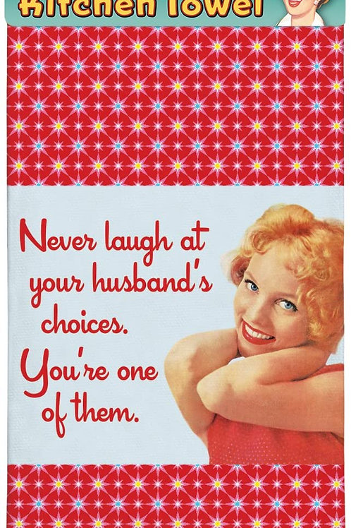 Never Laugh at Your Husband's Choices Kitchen Towel