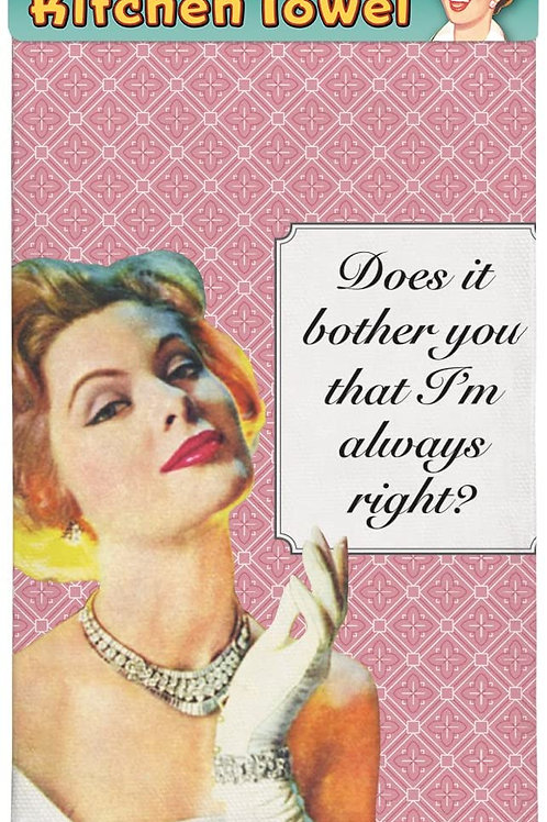 Does It Bother You That I'm Always Right Kitchen Towel