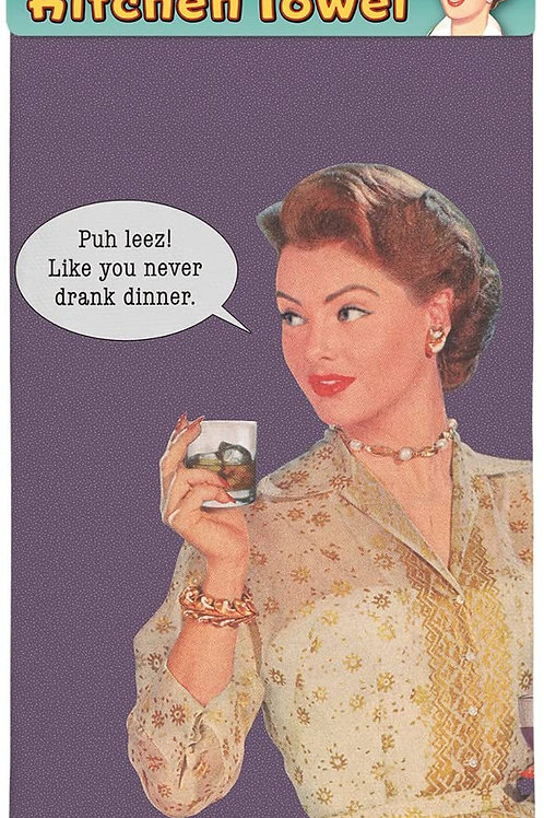 Puh-Leeze Like You Never Drank Your Dinner Kitchen Towel