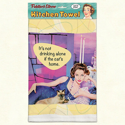 It's Not Drinking Alone if the Cat's Home Kitchen Towel
