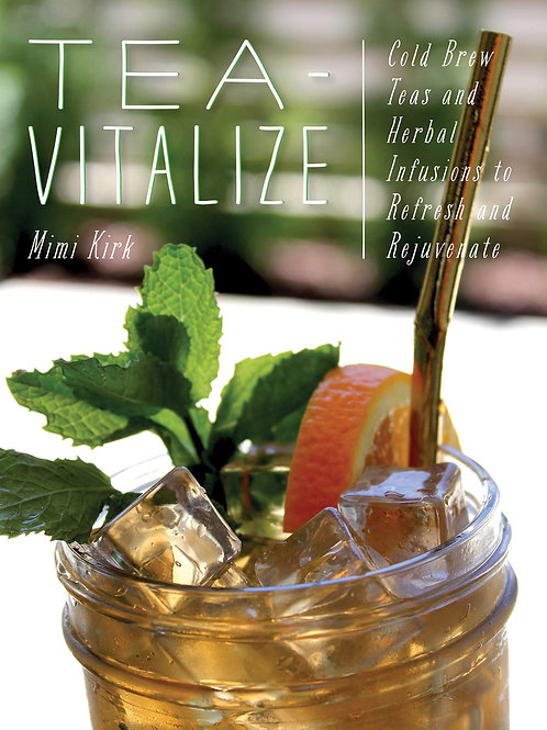 Tea-Vitalize: Teas and Herbal Infusions to Refresh