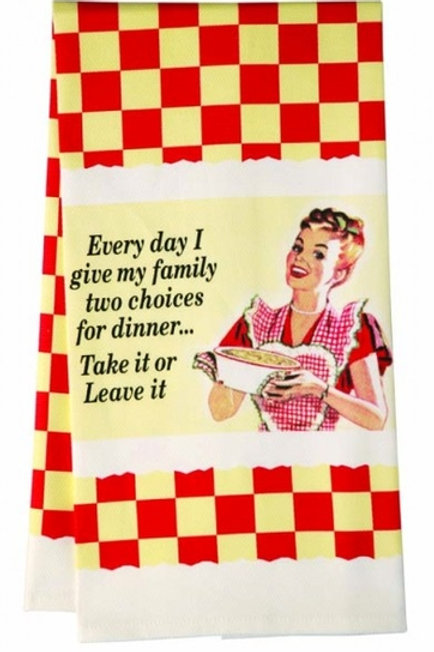 Every Day I Give My Family Two Choices Kitchen Towel