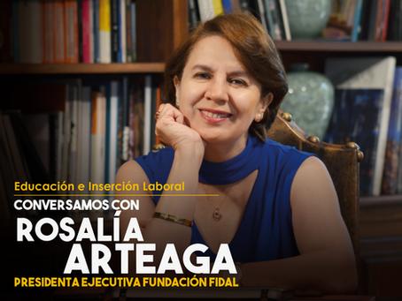 Conversamos con Rosalía Arteaga, Presidenta Ejecutiva de Fundación Fidal