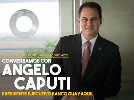 Conversamos con Angelo Caputi, Presidente Ejecutivo de Banco Guayaquil