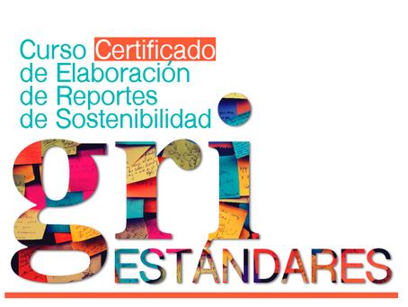Curso Certificado de Elaboración de Reportes de Sostenibilidad GRI Estándares