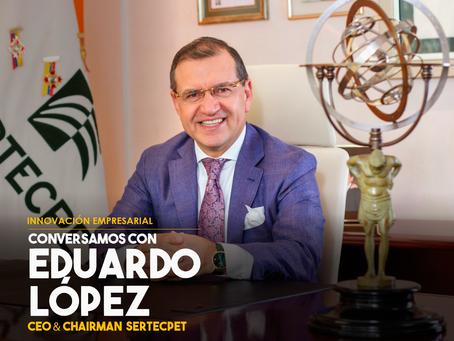 Conversamos con Eduardo López, CEO & CHAIRMAN de SERTECPET