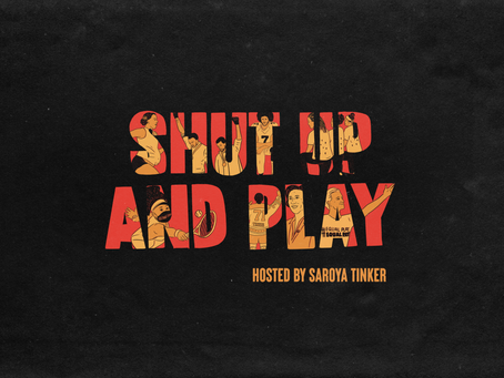 Shut Up and Play Podcast- Hosted by Saroya Tinker