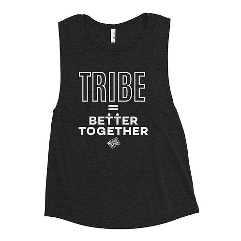 Tribe Equals Better Together Muscle Tank