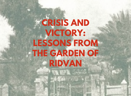 Crisis and Victory: Lessons from the Garden of Ridvan - Katrina Bradley