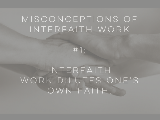 Misconceptions about interfaith work Misconception #1: Interfaith work dilutes one's own faith.