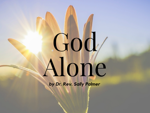 GOD ALONE  - by Rev. Dr. Sally Palmer