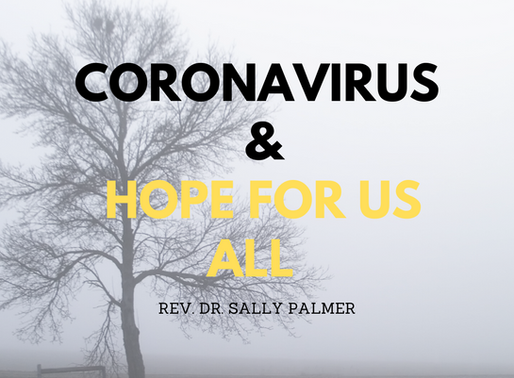 """Coronavirus and Hope for Us All""- Rev. Dr. Sally Palmer"