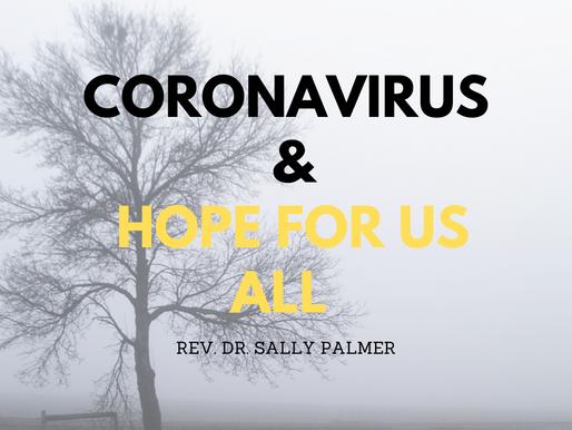 """Coronavirus and Hope for Us All""- Rev. Dr. Sally Palmer"