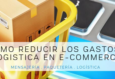 ¿Cómo reducir los gastos de Logística en E-Commerce?