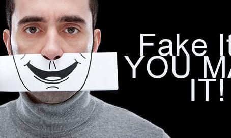 Fake it 'til you make it!