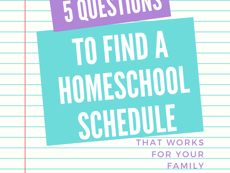 Homeschooling Schedule | 5 Q's to Ask to Find One That Works for Your Family