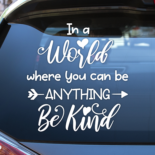 In a World Where You Can Be Anything Be Kind Vinyl Decal