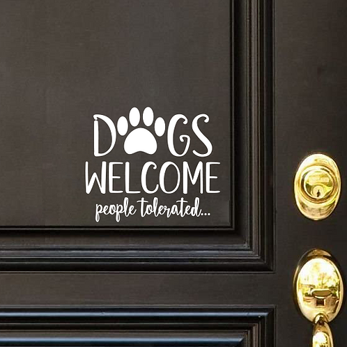 Dogs Welcome, People Tolerated door decal