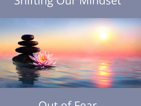 Shifting Our Mind Set Out of Fear