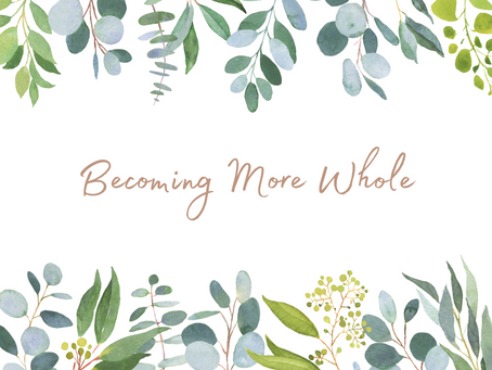 Monday, August 30th - Becoming More Whole