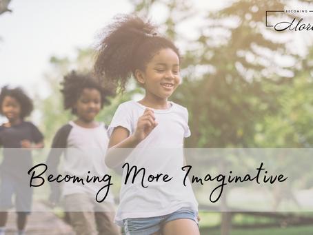 Monday, May 10th - Becoming More Imaginative