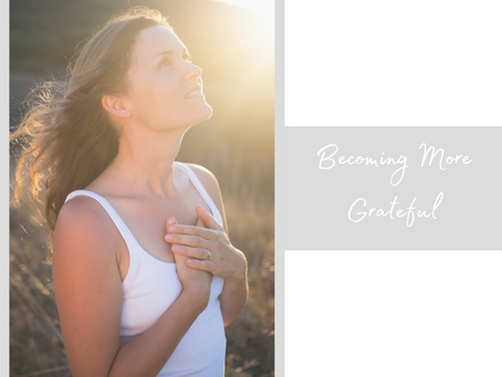 Monday, May 24th - Becoming More Grateful