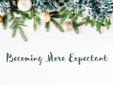 Monday, November 30th - Becoming More Expectant