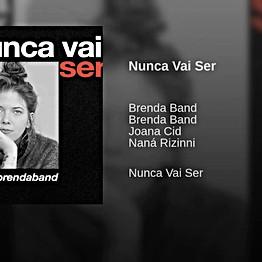 """Brenda Band  """"Nunca Vai Ser"""""""