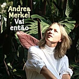 """Andrea Merkel """"Vai Então"""""""