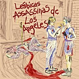 """Lésbicas Assassinas de Los Angeles """"I Like to Party"""""""