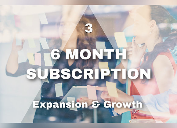 6 MONTH SUBSCRIPTION Expansion & Growth Stage
