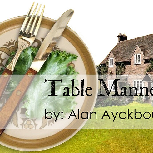 TABLE MANNERS   By: Alan Ayckbourn