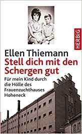Stell dich mit den Schergen gut. Erinnerungen an die DDR. Für mein Kind durch die Hölle des Frauenzuchthauses Hoheneck