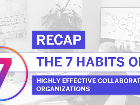 The Seven Habits of Highly Effective Collaboration Organizations