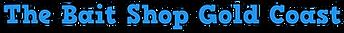 The-Bait-Shop-Gold-Coast-Text-Logo.png