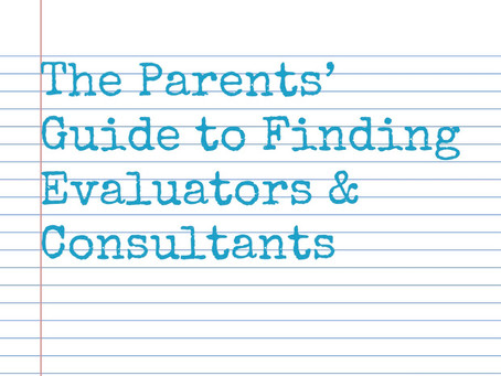 The Parents' Guide to Finding Evaluators & Consultants