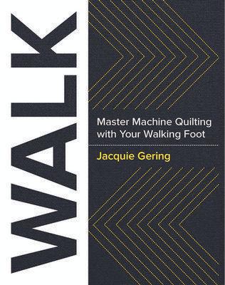 WALK: Master Machine Quilting with Walking Foot