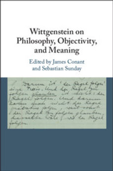 Cover image of the book Wittgenstein on Philosophy, Objectivity, and Meaning. Edited by James Conant and Sebastian Sunday. Cambridge University Press. 2019.