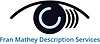 The black illustrated image of an eye with an incomplete circle of blue at the iris. Underneath are the words 'Fran Mathey Description Services' in blue.