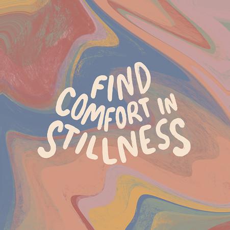 FIND COMFORT IN STILLNESS