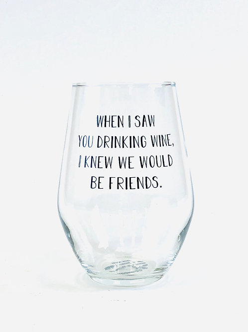 Knew We'd Be Friends Stemless Wine Glass