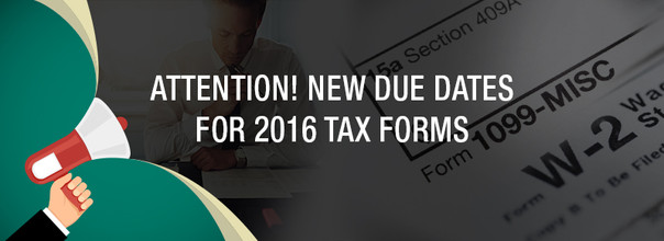 Attention: New Due Dates Announced for 2016 Tax Forms